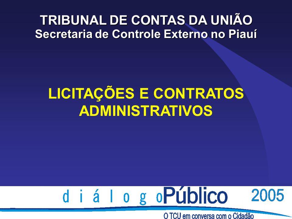 TRIBUNAL DE CONTAS DA UNIÃO Secretaria de Controle Externo no Piauí LICITAÇÕES E CONTRATOS ADMINISTRATIVOS