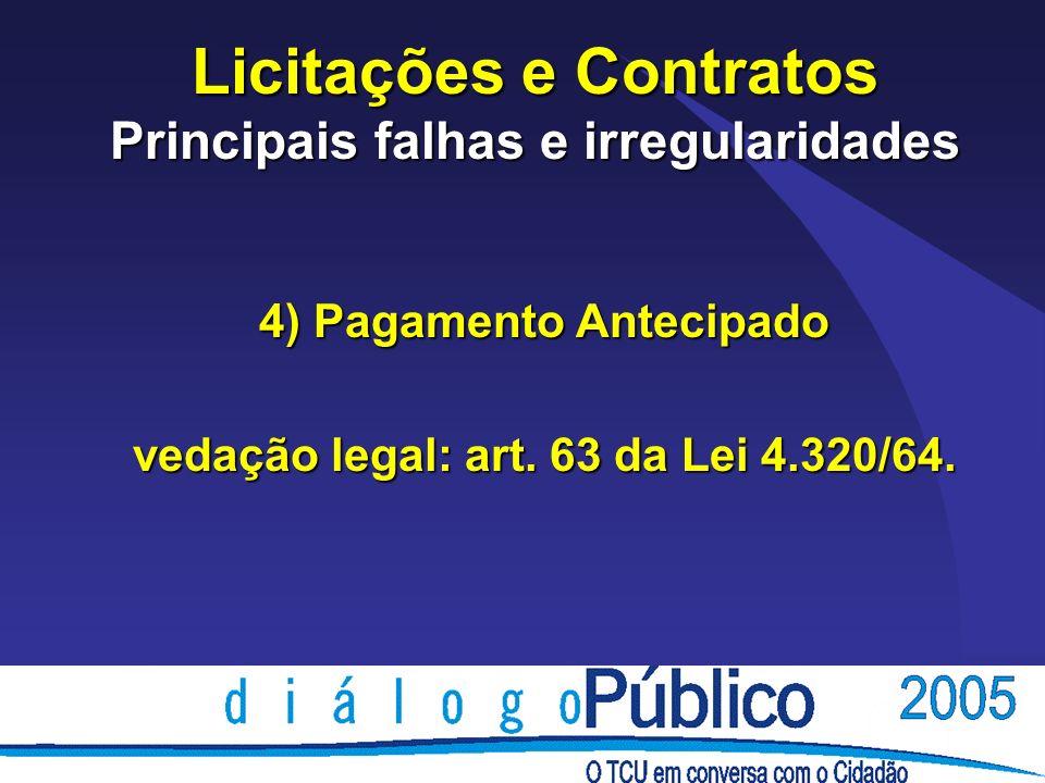 Licitações e Contratos Principais falhas e irregularidades 4) Pagamento Antecipado vedação legal: art.