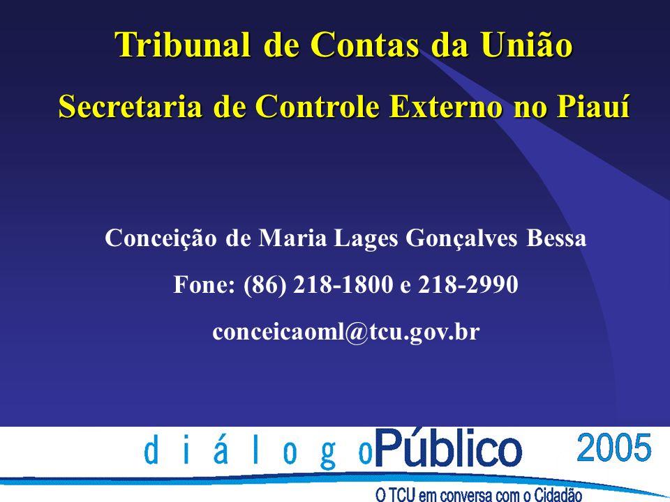 Tribunal de Contas da União Secretaria de Controle Externo no Piauí Conceição de Maria Lages Gonçalves Bessa Fone: (86) 218-1800 e 218-2990 conceicaoml@tcu.gov.br
