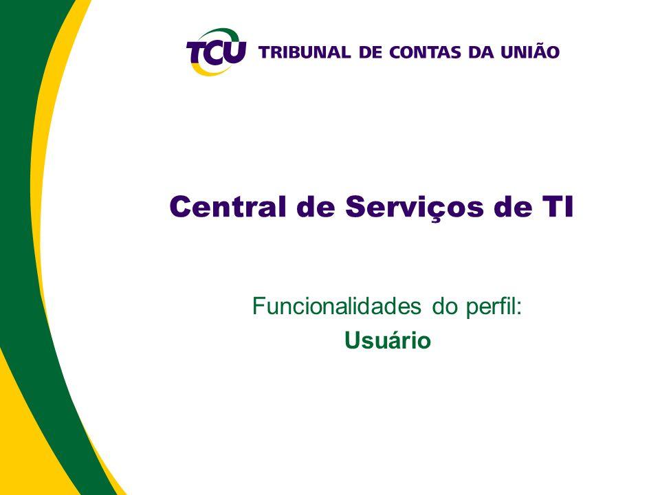 Central de Serviços de TI Funcionalidades do perfil: Usuário