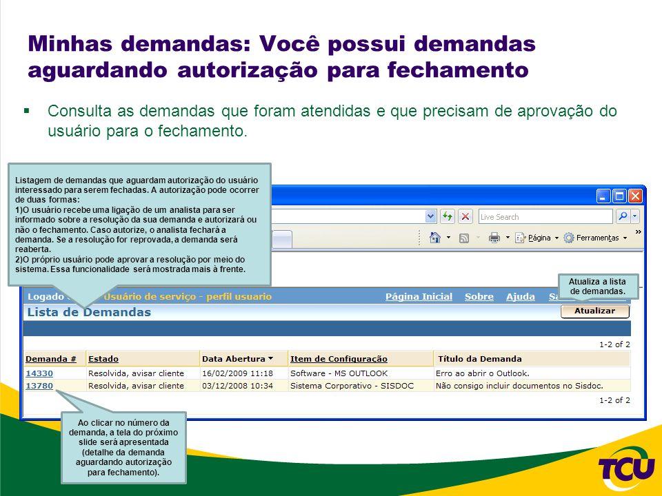 Consulta as demandas que foram atendidas e que precisam de aprovação do usuário para o fechamento. Minhas demandas: Você possui demandas aguardando au