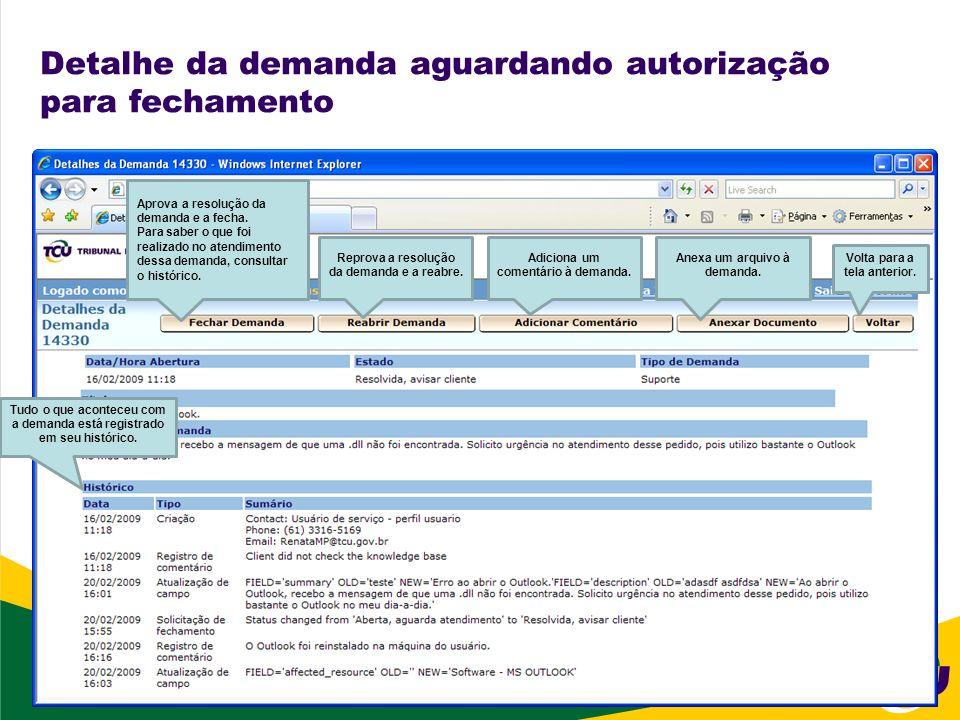 Detalhe da demanda aguardando autorização para fechamento Aprova a resolução da demanda e a fecha. Para saber o que foi realizado no atendimento dessa