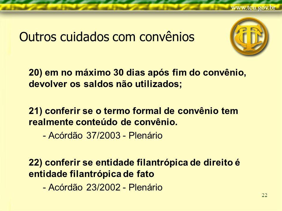 Clique para editar o estilo do título mestre Clique para editar os estilos do texto mestre Segundo nível Terceiro nível Quarto nível Quinto nível 22 20) em no máximo 30 dias após fim do convênio, devolver os saldos não utilizados; 21) conferir se o termo formal de convênio tem realmente conteúdo de convênio.