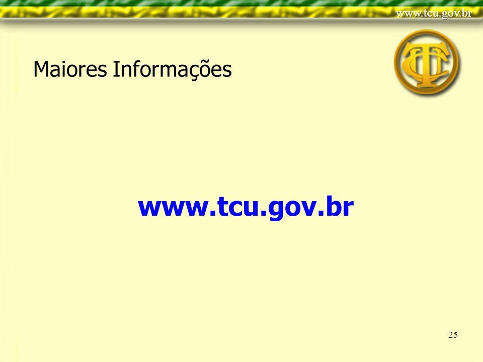 Clique para editar o estilo do título mestre Clique para editar os estilos do texto mestre Segundo nível Terceiro nível Quarto nível Quinto nível 25 Maiores Informações www.tcu.gov.br