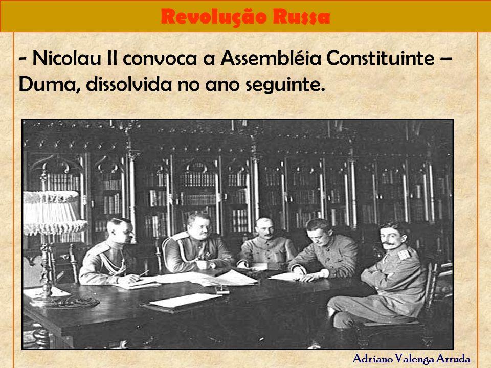 Revolução Russa Adriano Valenga Arruda - Nicolau II convoca a Assembléia Constituinte – Duma, dissolvida no ano seguinte.
