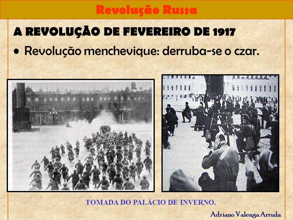 Revolução Russa Adriano Valenga Arruda A REVOLUÇÃO DE FEVEREIRO DE 1917 Revolução menchevique: derruba-se o czar. TOMADA DO PALÁCIO DE INVERNO.