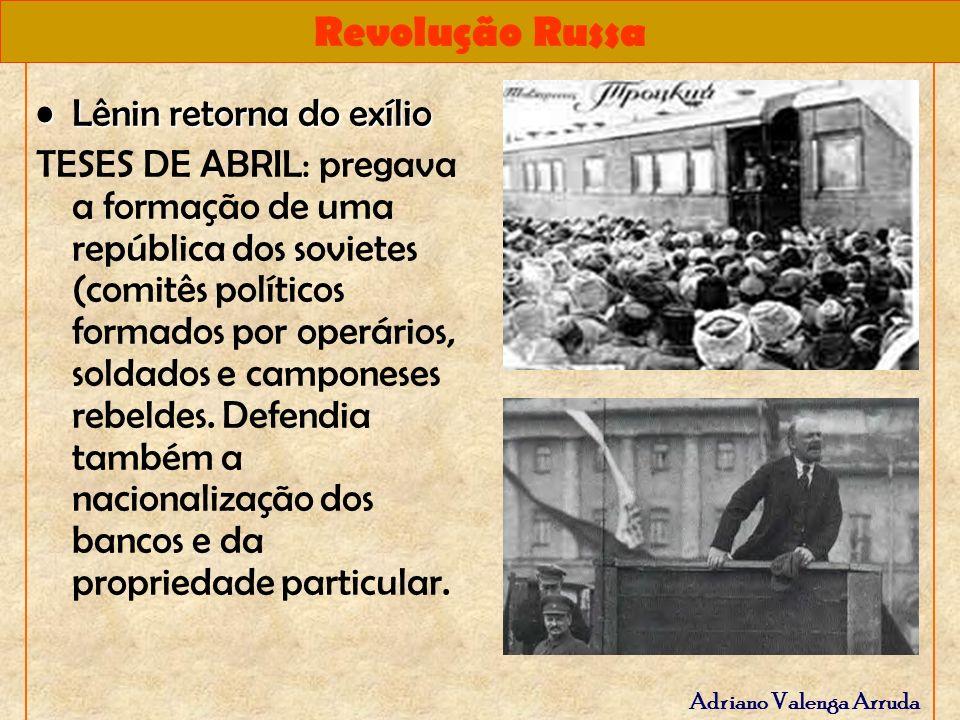 Revolução Russa Adriano Valenga Arruda Lênin retorna do exílioLênin retorna do exílio TESES DE ABRIL: pregava a formação de uma república dos sovietes