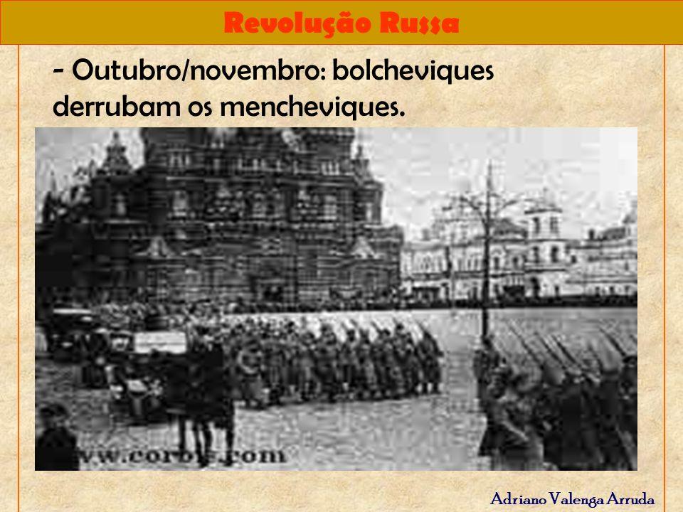 Revolução Russa Adriano Valenga Arruda - Outubro/novembro: bolcheviques derrubam os mencheviques.