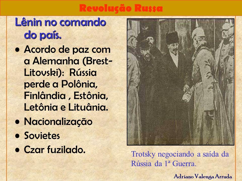 Revolução Russa Adriano Valenga Arruda Lênin no comando do país. Acordo de paz com a Alemanha (Brest- Litovski): Rússia perde a Polônia, Finlândia, Es