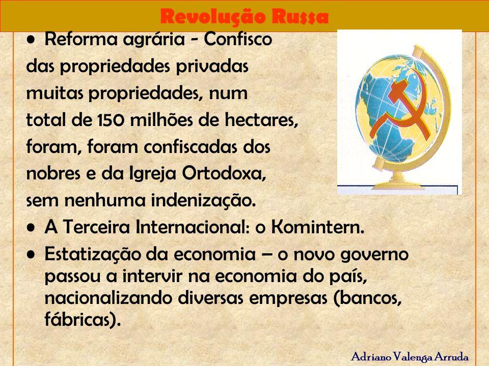 Revolução Russa Adriano Valenga Arruda Reforma agrária - Confisco das propriedades privadas muitas propriedades, num total de 150 milhões de hectares,
