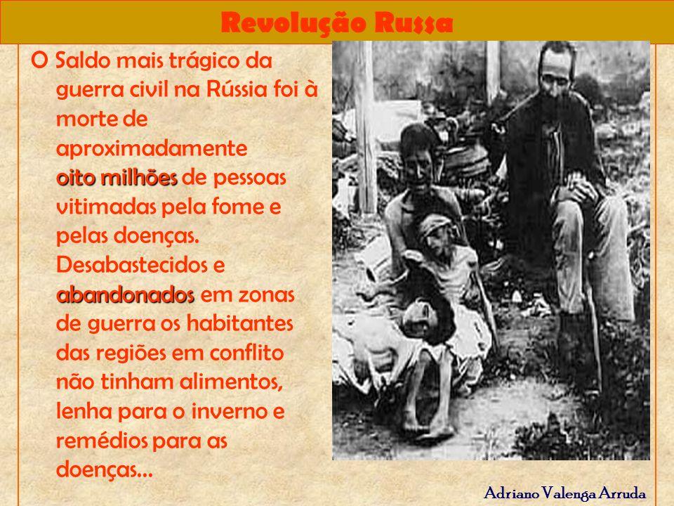 Revolução Russa Adriano Valenga Arruda oito milhões abandonados O Saldo mais trágico da guerra civil na Rússia foi à morte de aproximadamente oito mil