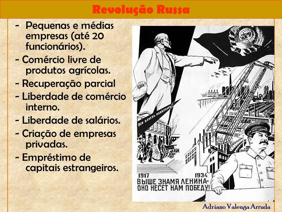 Revolução Russa Adriano Valenga Arruda -Pequenas e médias empresas (até 20 funcionários). - Comércio livre de produtos agrícolas. - Recuperação parcia