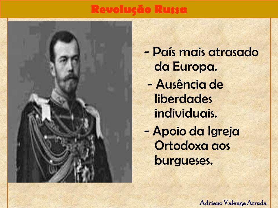 Revolução Russa Adriano Valenga Arruda - País mais atrasado da Europa. - Ausência de liberdades individuais. - Apoio da Igreja Ortodoxa aos burgueses.