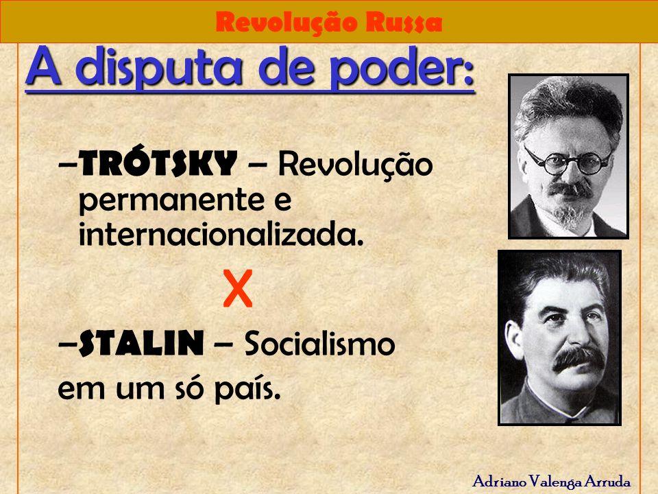 Revolução Russa Adriano Valenga Arruda A disputa de poder: – TRÓTSKY – Revolução permanente e internacionalizada. X – STALIN – Socialismo em um só paí