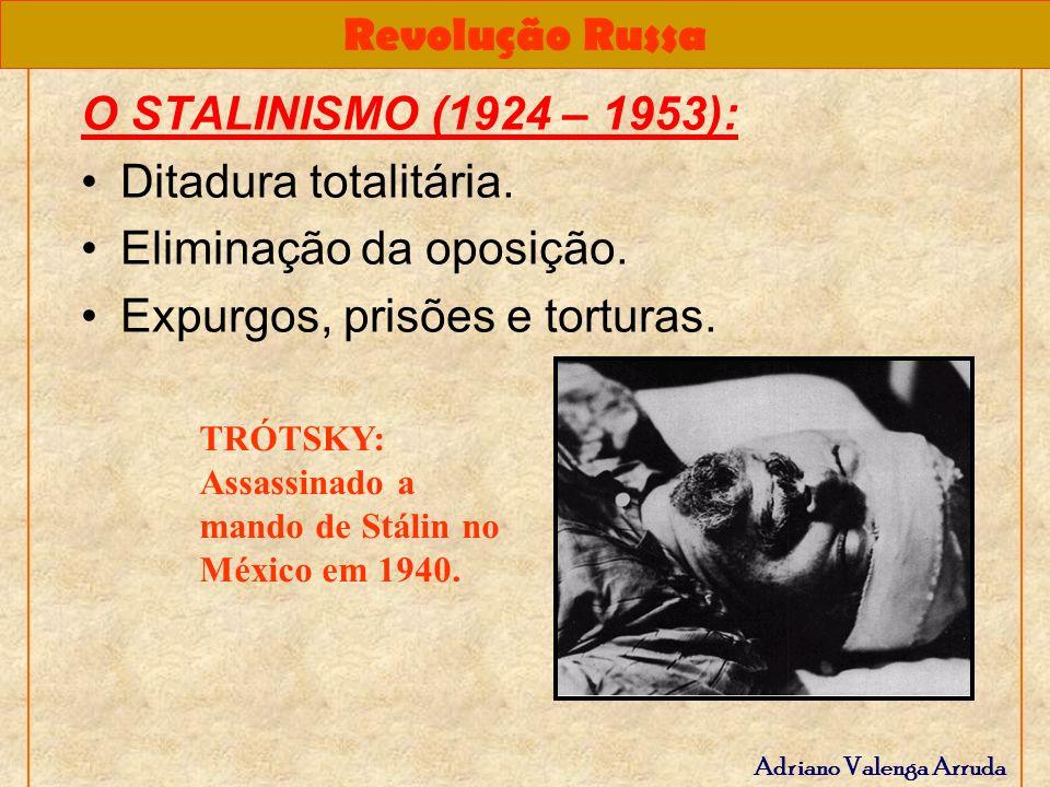 Revolução Russa Adriano Valenga Arruda O STALINISMO (1924 – 1953): Ditadura totalitária. Eliminação da oposição. Expurgos, prisões e torturas. TRÓTSKY