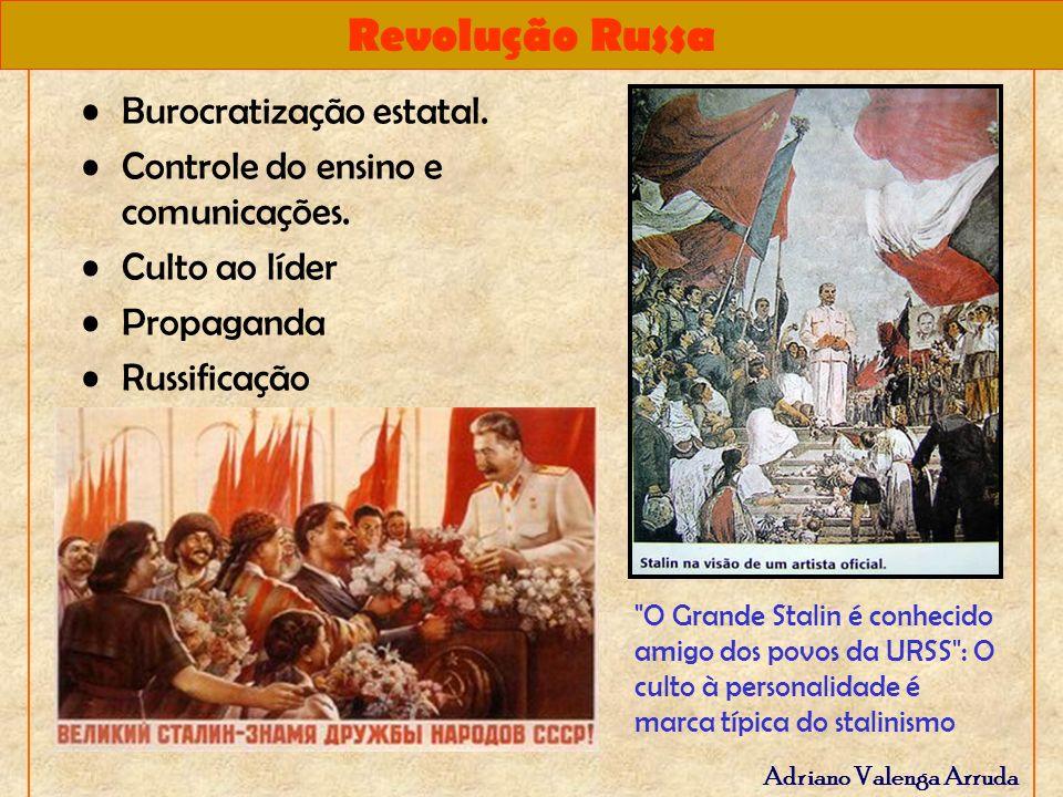 Revolução Russa Adriano Valenga Arruda Burocratização estatal. Controle do ensino e comunicações. Culto ao líder Propaganda Russificação