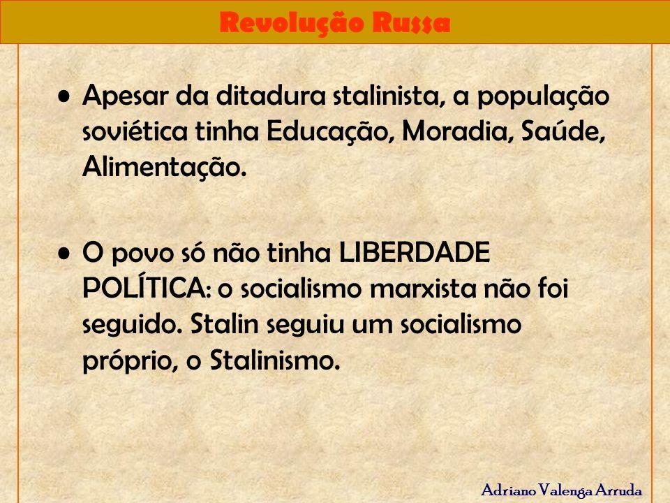 Revolução Russa Adriano Valenga Arruda Apesar da ditadura stalinista, a população soviética tinha Educação, Moradia, Saúde, Alimentação. O povo só não