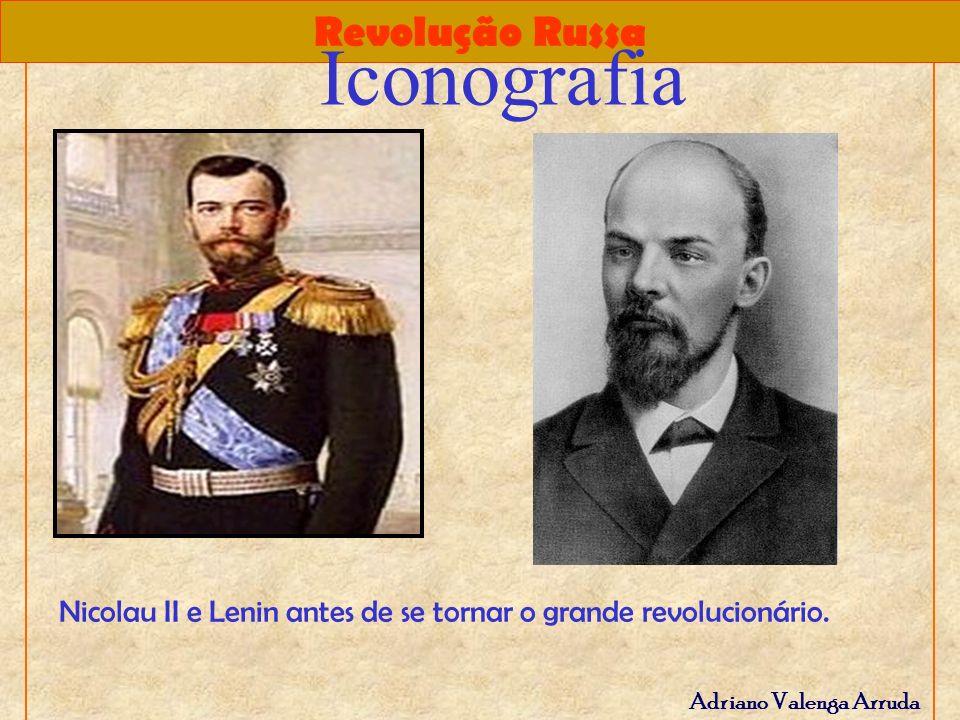 Revolução Russa Adriano Valenga Arruda Iconografia Nicolau II e Lenin antes de se tornar o grande revolucionário.