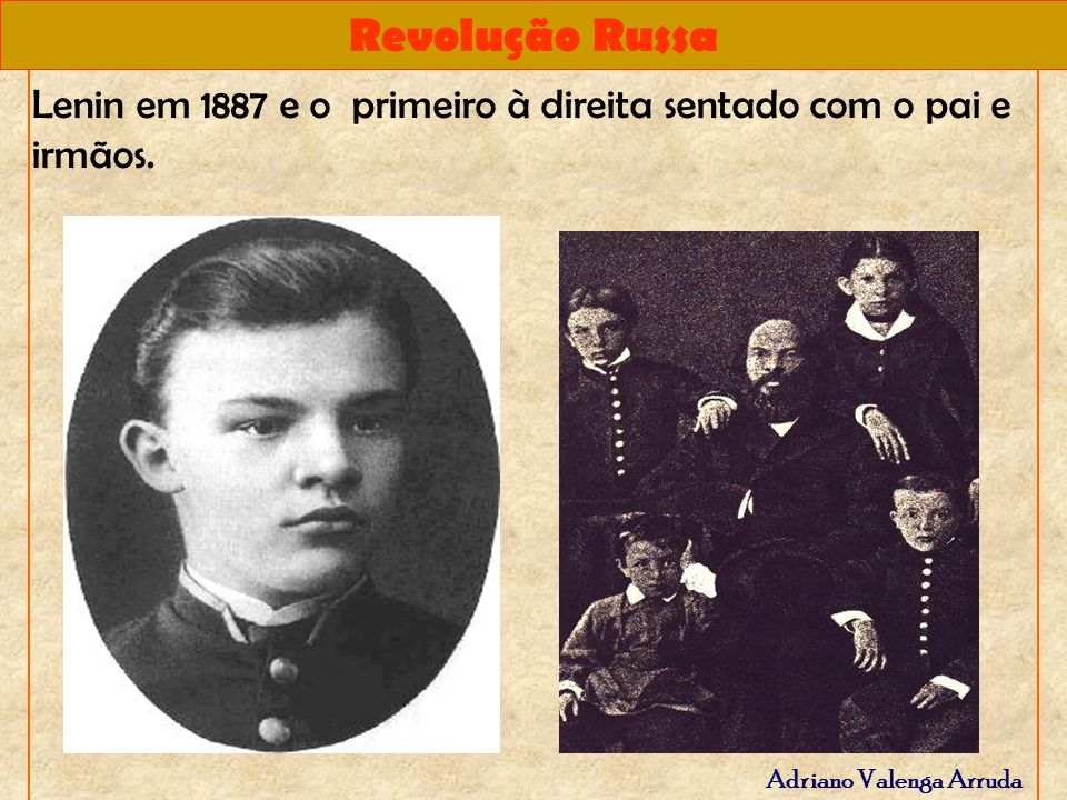 Revolução Russa Adriano Valenga Arruda Lenin em 1887 e o primeiro à direita sentado com o pai e irmãos.
