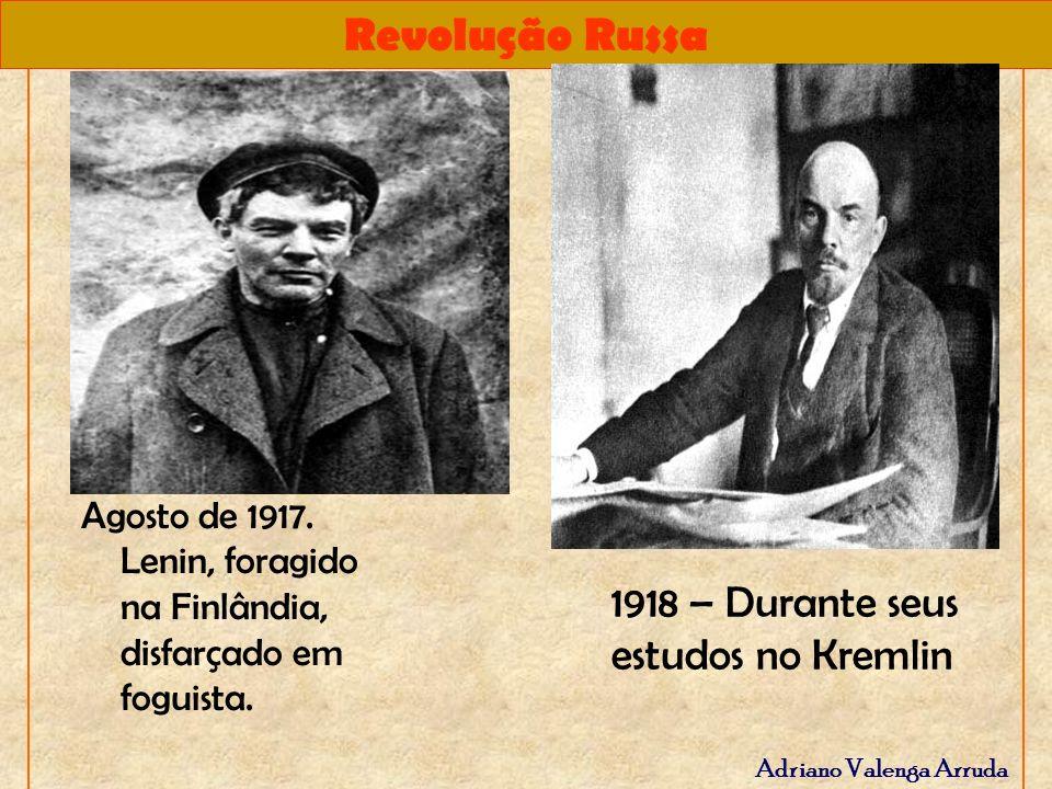 Revolução Russa Adriano Valenga Arruda Agosto de 1917. Lenin, foragido na Finlândia, disfarçado em foguista. 1918 – Durante seus estudos no Kremlin