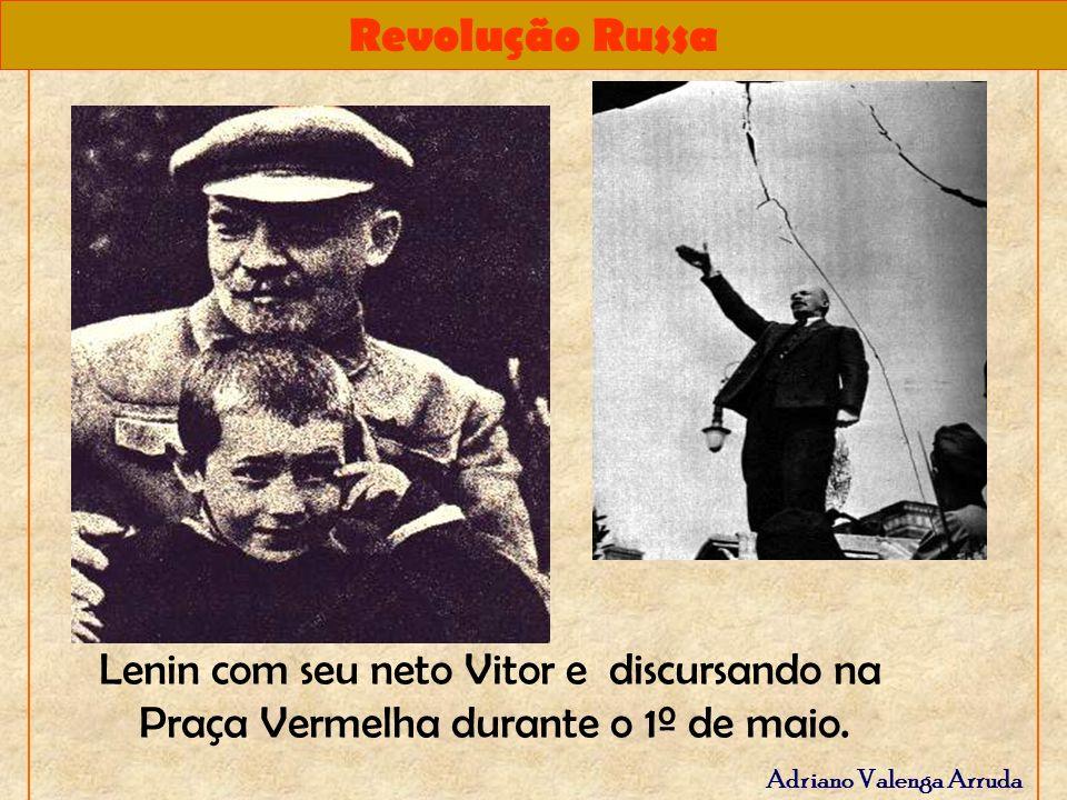 Revolução Russa Adriano Valenga Arruda Lenin com seu neto Vitor e discursando na Praça Vermelha durante o 1º de maio.