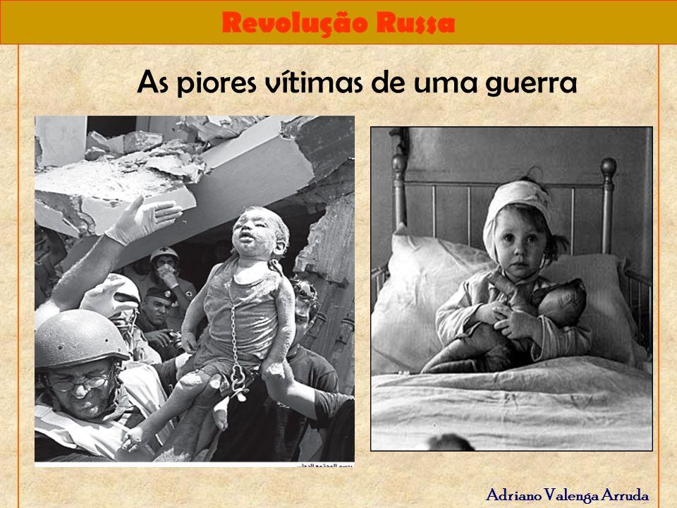 Revolução Russa Adriano Valenga Arruda As piores vítimas de uma guerra
