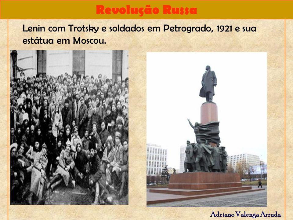 Revolução Russa Adriano Valenga Arruda Lenin com Trotsky e soldados em Petrogrado, 1921 e sua estátua em Moscou.