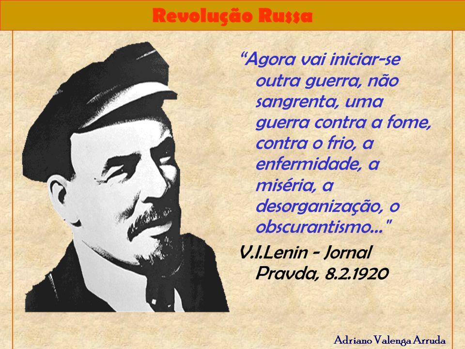 Revolução Russa Adriano Valenga Arruda Agora vai iniciar-se outra guerra, não sangrenta, uma guerra contra a fome, contra o frio, a enfermidade, a mis