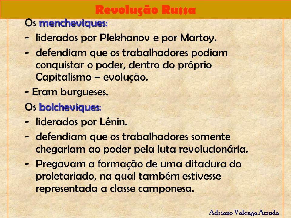 Revolução Russa Adriano Valenga Arruda mencheviques Os mencheviques: -liderados por Plekhanov e por Martoy. -defendiam que os trabalhadores podiam con