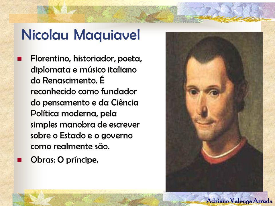 Adriano Valenga Arruda Nicolau Maquiavel Florentino, historiador, poeta, diplomata e músico italiano do Renascimento. É reconhecido como fundador do p