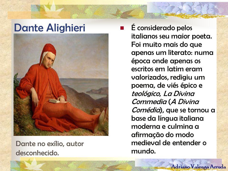 Adriano Valenga Arruda Dante Alighieri É considerado pelos italianos seu maior poeta. Foi muito mais do que apenas um literato: numa época onde apenas