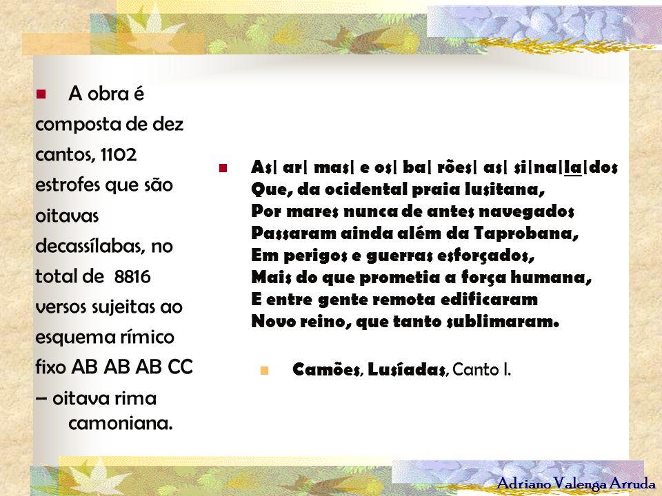 Adriano Valenga Arruda A obra é composta de dez cantos, 1102 estrofes que são oitavas decassílabas, no total de 8816 versos sujeitas ao esquema rímico