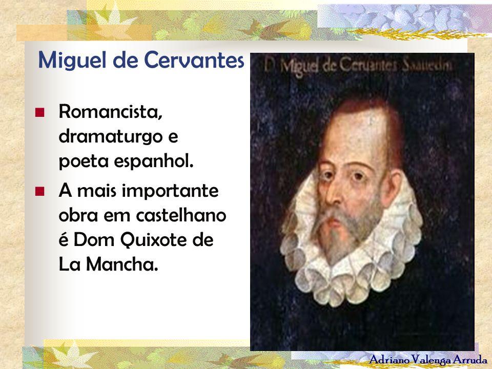 Adriano Valenga Arruda Miguel de Cervantes Romancista, dramaturgo e poeta espanhol. A mais importante obra em castelhano é Dom Quixote de La Mancha.