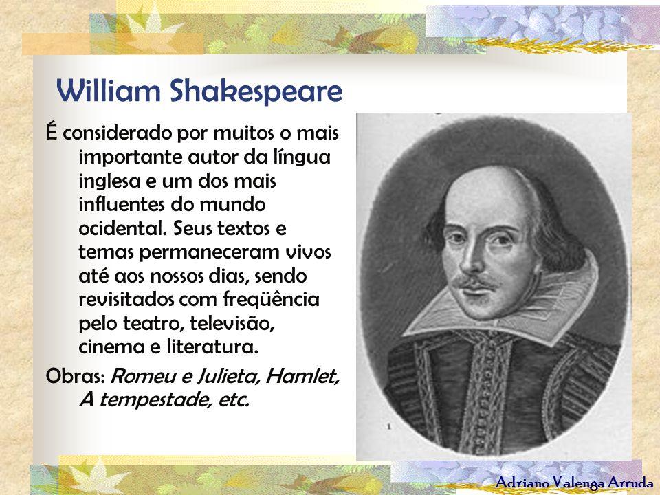Adriano Valenga Arruda William Shakespeare É considerado por muitos o mais importante autor da língua inglesa e um dos mais influentes do mundo ociden