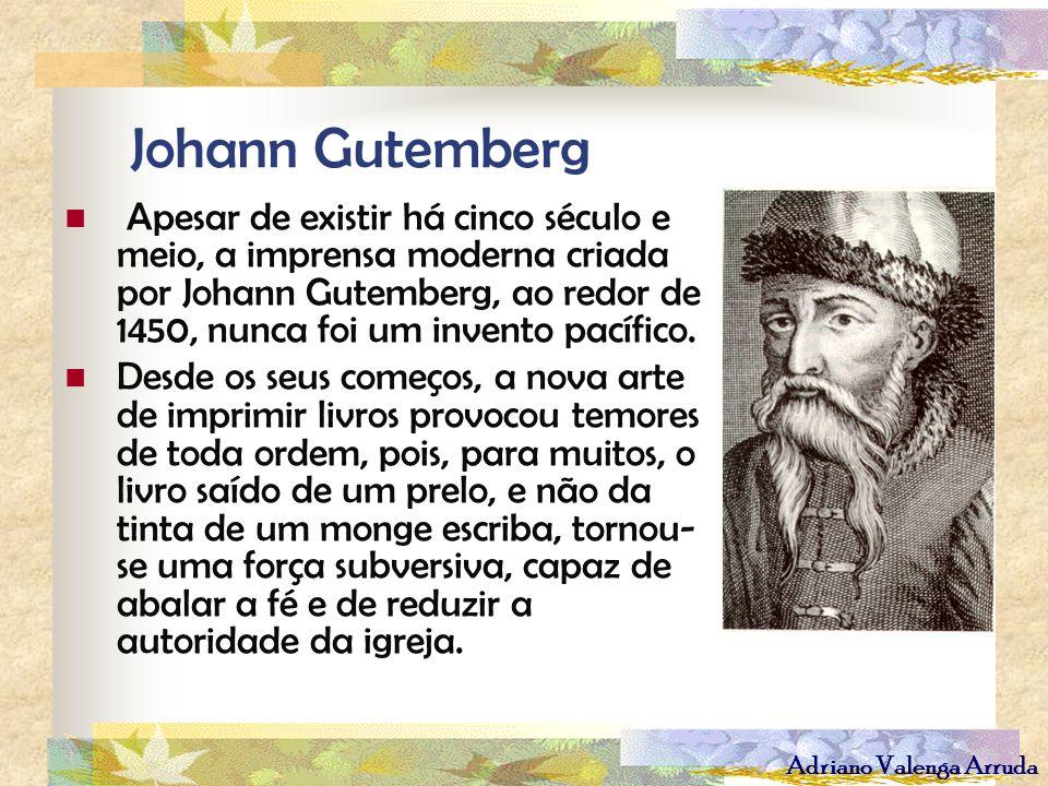 Adriano Valenga Arruda Johann Gutemberg Apesar de existir há cinco século e meio, a imprensa moderna criada por Johann Gutemberg, ao redor de 1450, nu