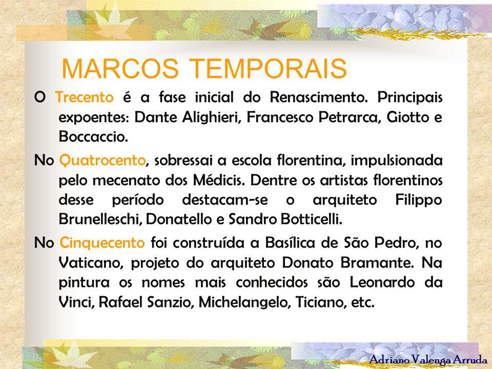Adriano Valenga Arruda MARCOS TEMPORAIS O Trecento é a fase inicial do Renascimento. Principais expoentes: Dante Alighieri, Francesco Petrarca, Giotto