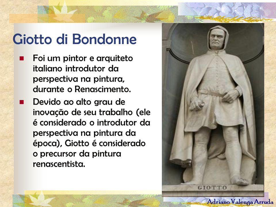 Adriano Valenga Arruda Giotto di Bondonne Foi um pintor e arquiteto italiano introdutor da perspectiva na pintura, durante o Renascimento. Devido ao a