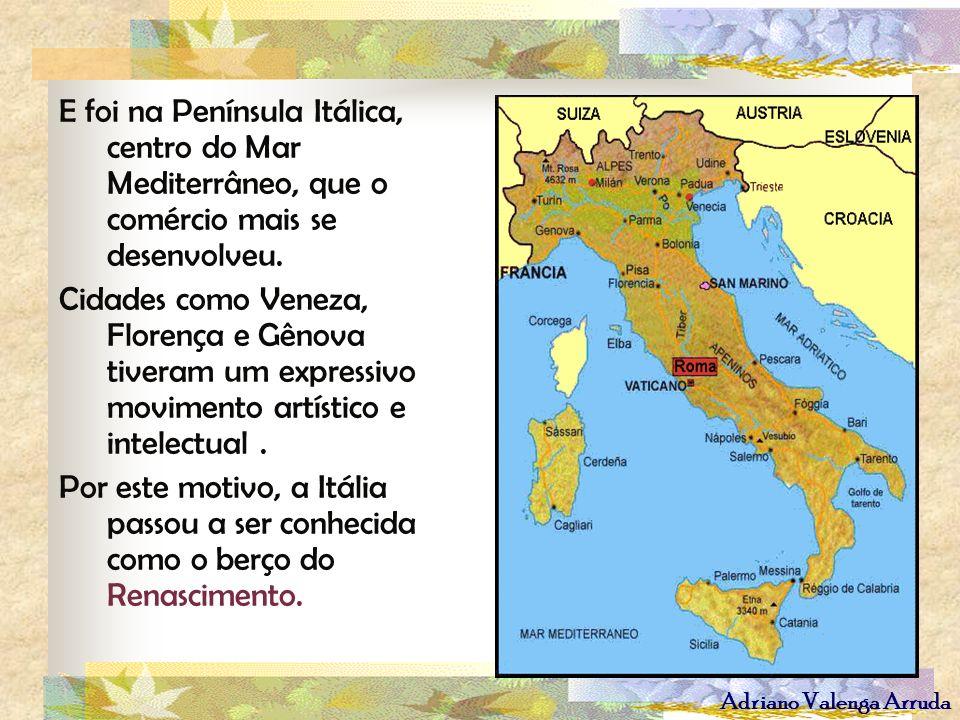 Adriano Valenga Arruda E foi na Península Itálica, centro do Mar Mediterrâneo, que o comércio mais se desenvolveu. Cidades como Veneza, Florença e Gên