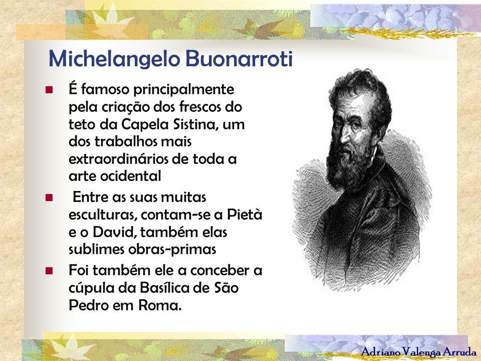Adriano Valenga Arruda Michelangelo Buonarroti É famoso principalmente pela criação dos frescos do teto da Capela Sistina, um dos trabalhos mais extra