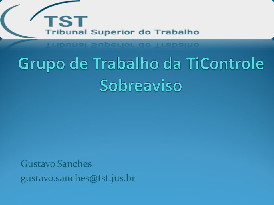 Gustavo Sanches gustavo.sanches@tst.jus.br