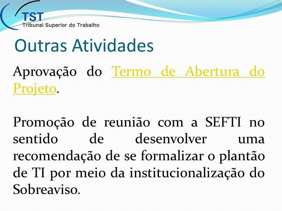 Outras Atividades Aprovação do Termo de Abertura do Projeto.Termo de Abertura do Projeto Promoção de reunião com a SEFTI no sentido de desenvolver uma