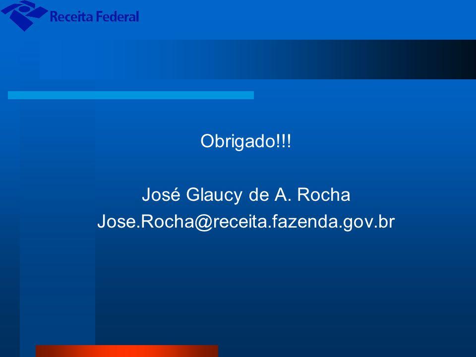 Obrigado!!! José Glaucy de A. Rocha Jose.Rocha@receita.fazenda.gov.br