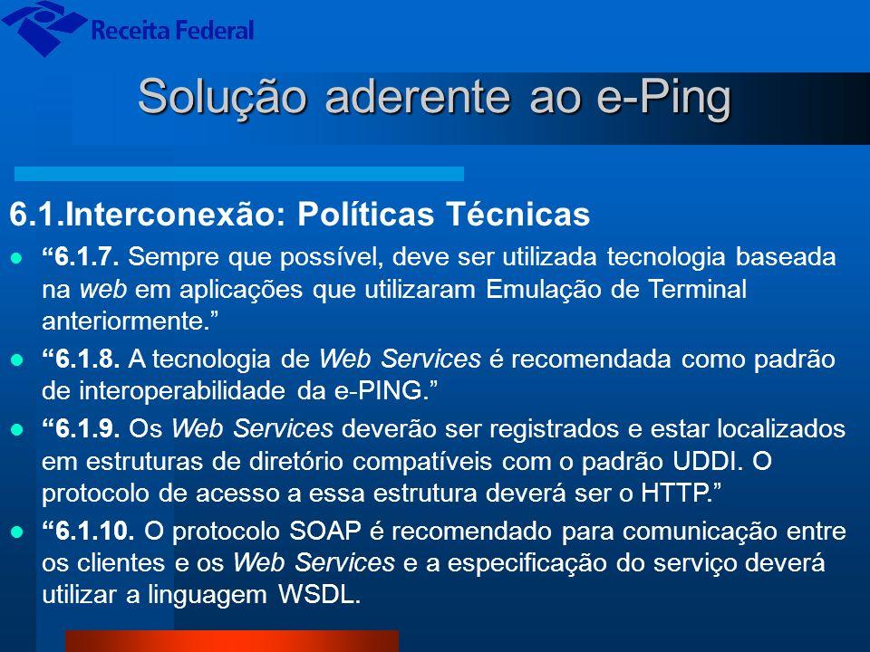 Solução aderente ao e-Ping 6.1.Interconexão: Políticas Técnicas 6.1.7. Sempre que possível, deve ser utilizada tecnologia baseada na web em aplicações