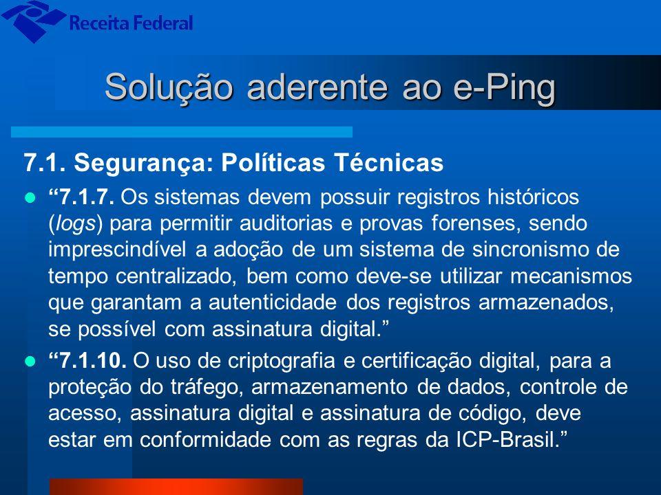 Solução aderente ao e-Ping 7.1. Segurança: Políticas Técnicas 7.1.7. Os sistemas devem possuir registros históricos (logs) para permitir auditorias e