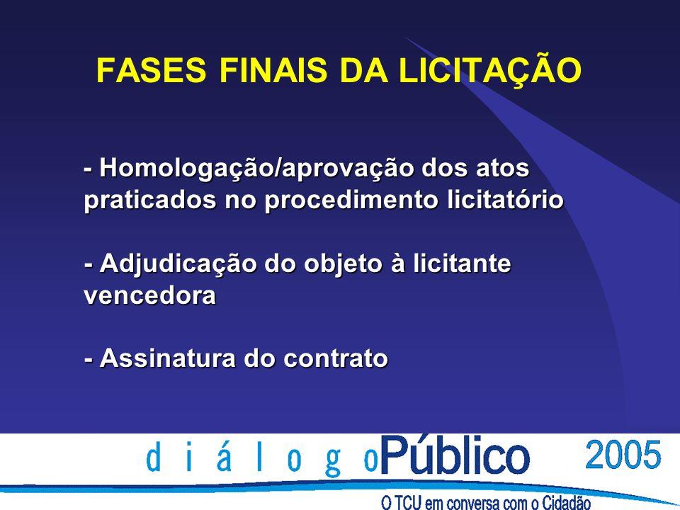 FASES FINAIS DA LICITAÇÃO - Homologação/aprovação dos atos praticados no procedimento licitatório - Adjudicação do objeto à licitante vencedora - Assi