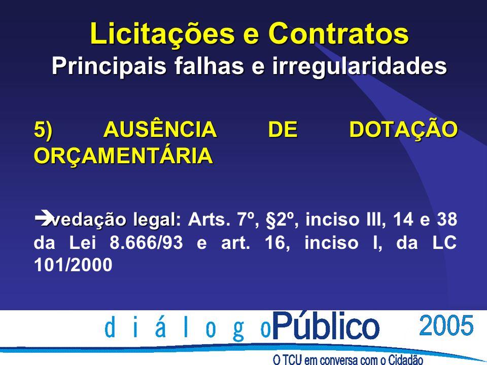 Licitações e Contratos Principais falhas e irregularidades 5) AUSÊNCIA DE DOTAÇÃO ORÇAMENTÁRIA è vedação legal è vedação legal: Arts. 7º, §2º, inciso