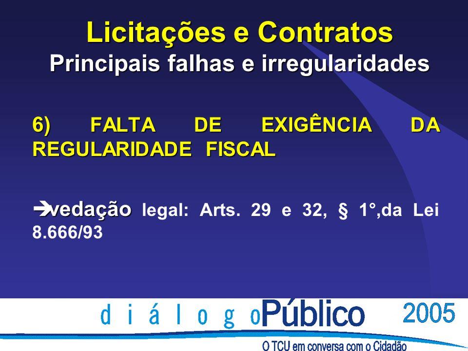 Licitações e Contratos Principais falhas e irregularidades 6) FALTA DE EXIGÊNCIA DA REGULARIDADE FISCAL è vedação è vedação legal: Arts. 29 e 32, § 1°