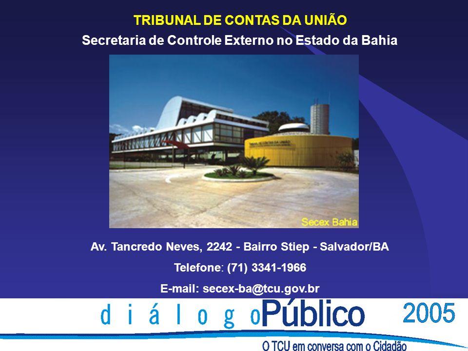TRIBUNAL DE CONTAS DA UNIÃO Secretaria de Controle Externo no Estado da Bahia Av. Tancredo Neves, 2242 - Bairro Stiep - Salvador/BA Telefone: (71) 334