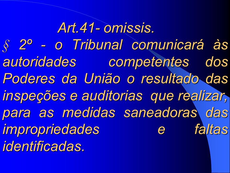Art.41- omissis. § 2º - o Tribunal comunicará às autoridades competentes dos Poderes da União o resultado das inspeções e auditorias que realizar, par