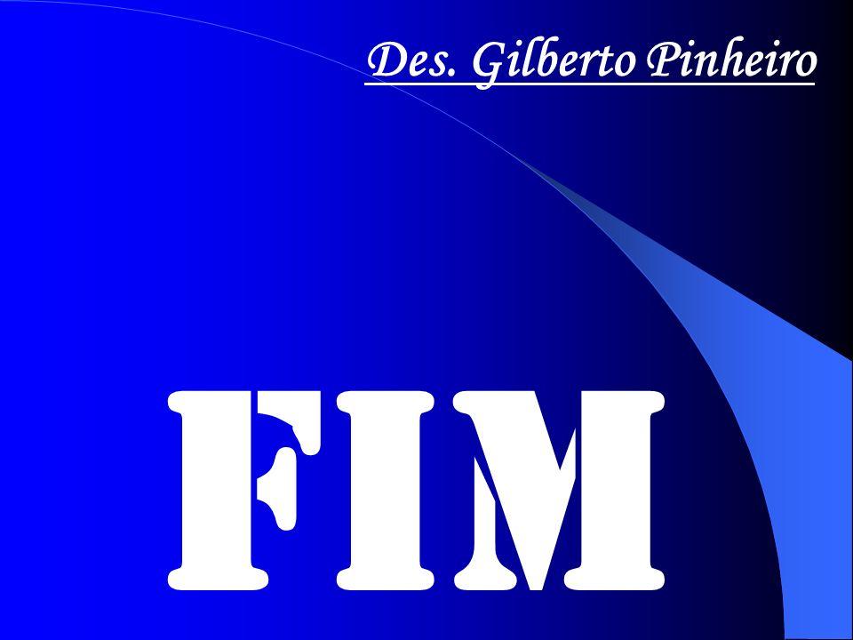 FIM Des. Gilberto Pinheiro